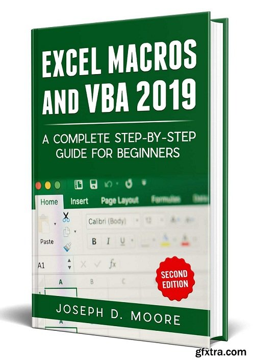 Excel Macros And VBA 2019: A Complete Step-By-Step Guide For Beginners - Second Edition