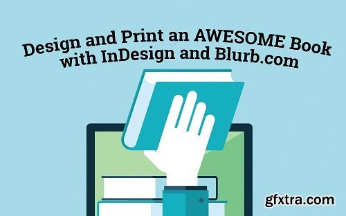 Designing and Printing an AWESOME BOOK with Adobe InDesign and Blurb