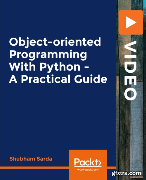 Packt - Object-oriented Programming with Python - A Practical Guide