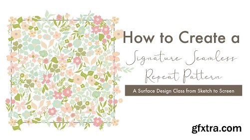 How to Create a Signature Seamless Repeat Pattern: A Surface Design Class from Sketch to Screen