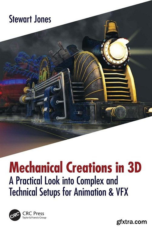 Mechanical Creations in 3D: A Practical Look into Complex and Technical Setups for Animation & VFX