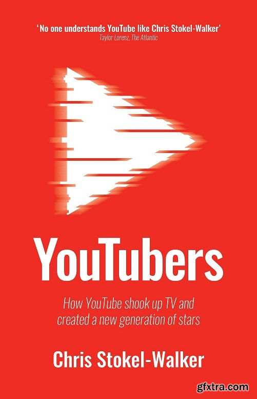 YouTubers : How YouTube Shook Up TV and Created a New Generation of Stars