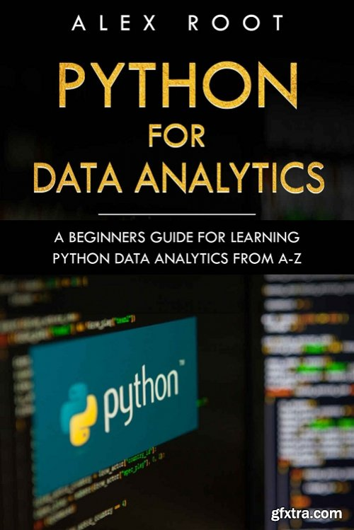 Python for Data Analytics: A Beginners Guide for Learning Python Data Analytics from A-Z