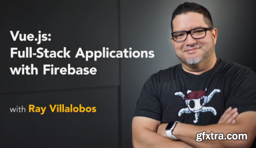 Lynda - Vue.js: Full-Stack Applications with Firebase