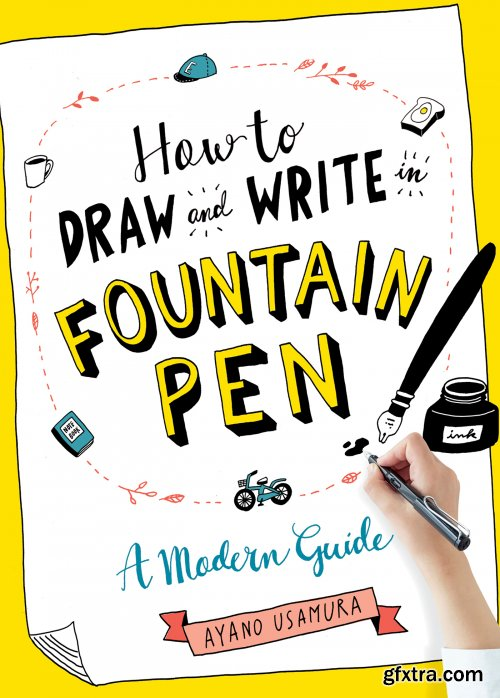 How to Draw and Write in Fountain Pen: A Modern Guide by Ayano Usamura