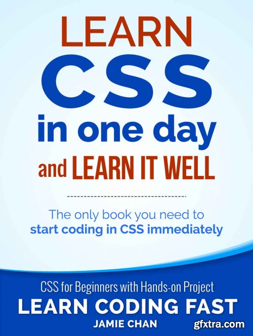 CSS (with HTML5): Learn CSS in One Day and Learn It Well