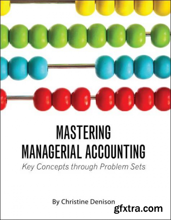 Mastering Managerial Accounting: Key Concepts through Problem Sets