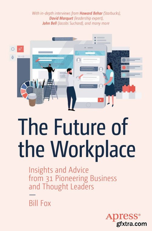 The Future of the Workplace: Insights and Advice from 31 Pioneering Business and Thought Leaders