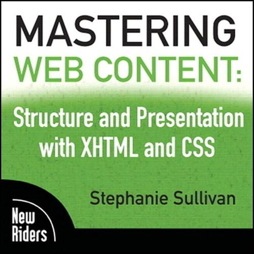 Oreilly - Mastering Web Content: Structure and Presentation with XHTML and CSS - 9780321659163