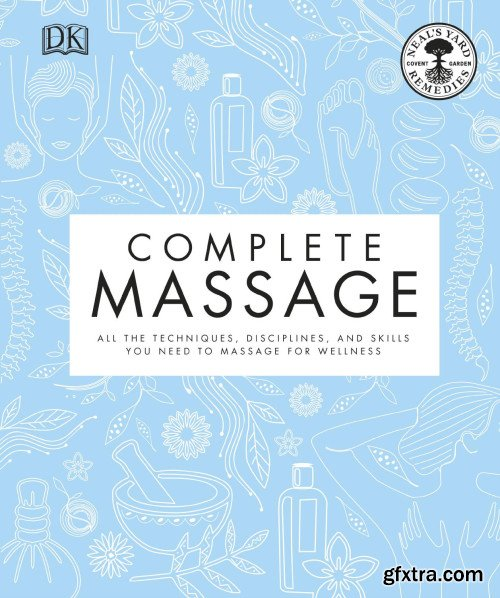 Complete Massage: All the Techniques, Disciplines, and Skills You Need to Massage for Wellness