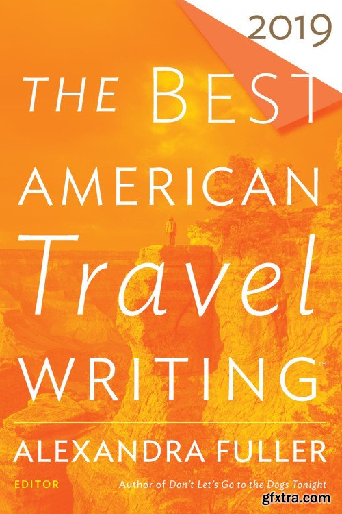 The Best American Travel Writing 2019 (The Best American )