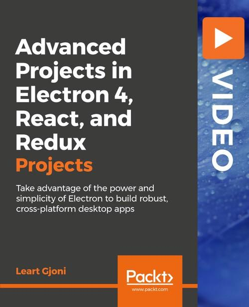 Oreilly - Advanced Projects in Electron 4, React, and Redux - 9781789800517