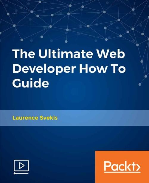Oreilly - The Ultimate Web Developer How To Guide - 9781789801620
