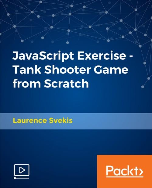 Oreilly - JavaScript Exercise - Tank Shooter Game from Scratch - 9781789800821