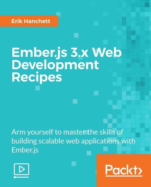 Oreilly - Ember.js 3.x Web Development Recipes - 9781789801712