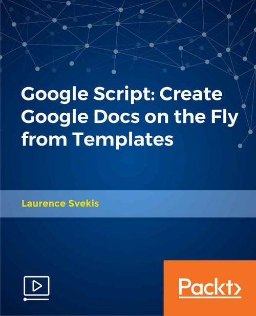Oreilly - Google Script: Create Google Docs on the Fly from Templates - 9781789802399