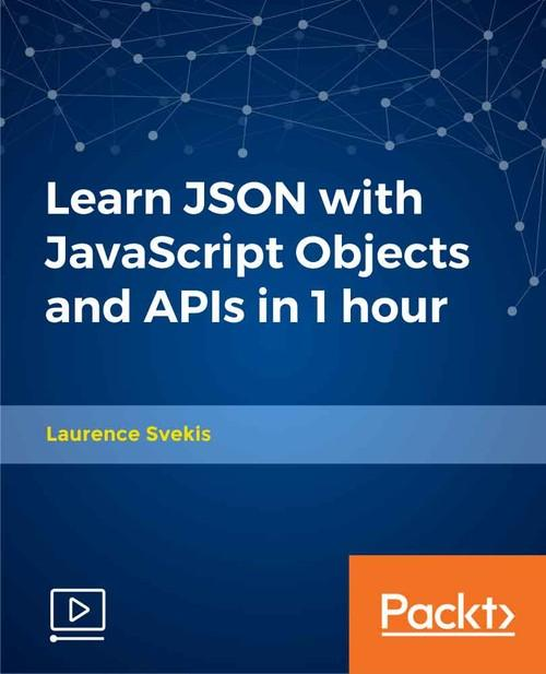 Oreilly - Learn JSON with JavaScript Objects and APIs in 1 hour - 9781789803013
