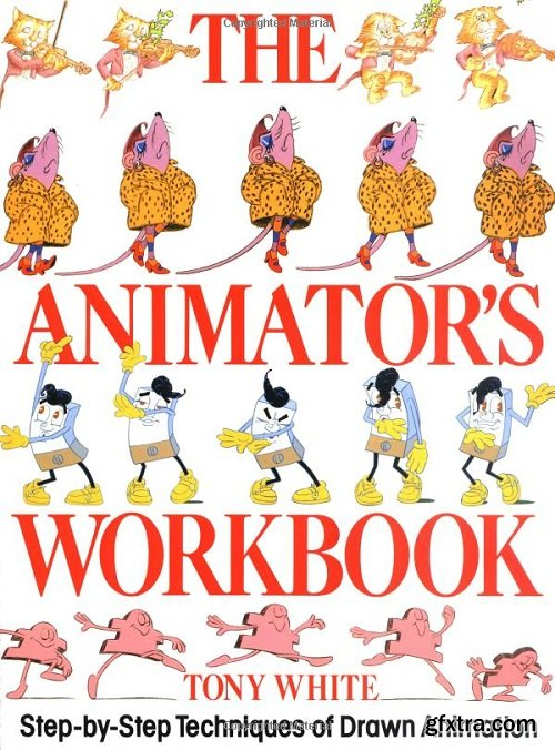 The Animator\'s Workbook: Step-By-Step Techniques of Drawn Animation