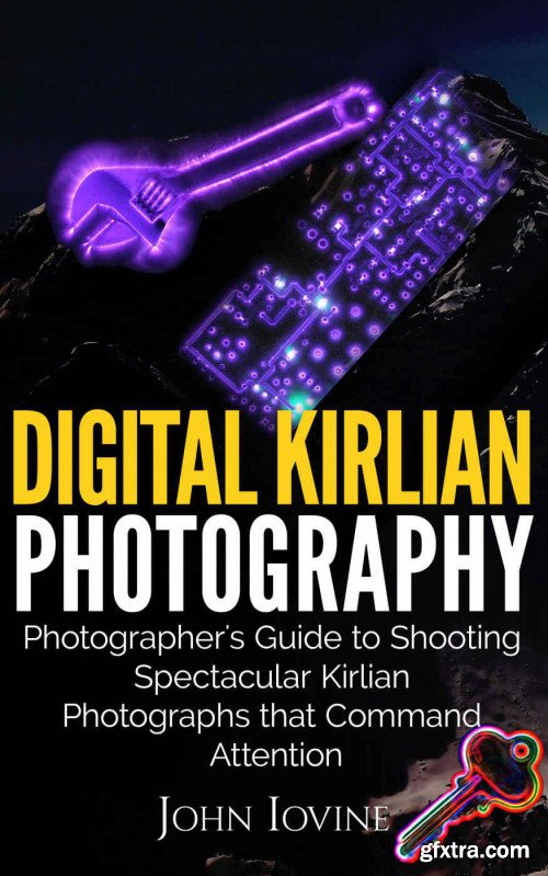 Digital Kirlian Photography: Photographer\'s Guide for Shooting Spectacular Kirlian Photographs that Command Attention