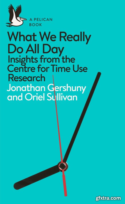 What We Really Do All Day: Insights from the Centre for Time Use Research (Pelican)