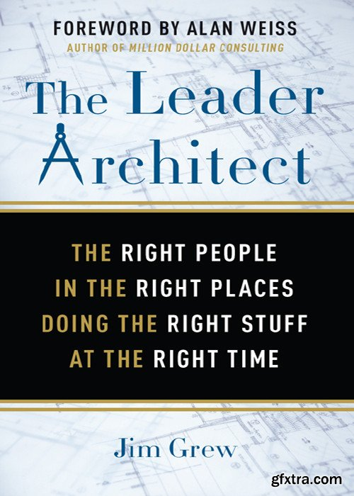The Leader Architect: The Right People in the Right Place Doing the Right Stuff at the Right Time