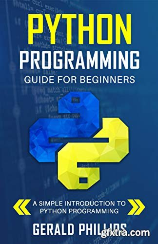 Python Programming Guide For Beginners: A Simple Introduction to Python Programming