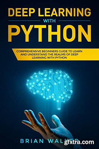 Deep Learning with Python: Comprehensive Beginners Guide to Learn