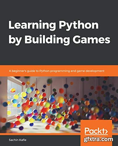 Learning Python by Building Games: A beginner\'s guide to Python programming and game development