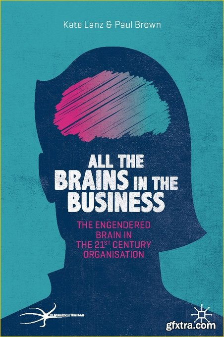 All the Brains in the Business: The Engendered Brain in the 21st Century Organisation