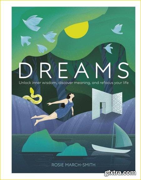 Dreams: Unlock Inner Wisdom, Discover Meaning, and Refocus your Life, UK Edition