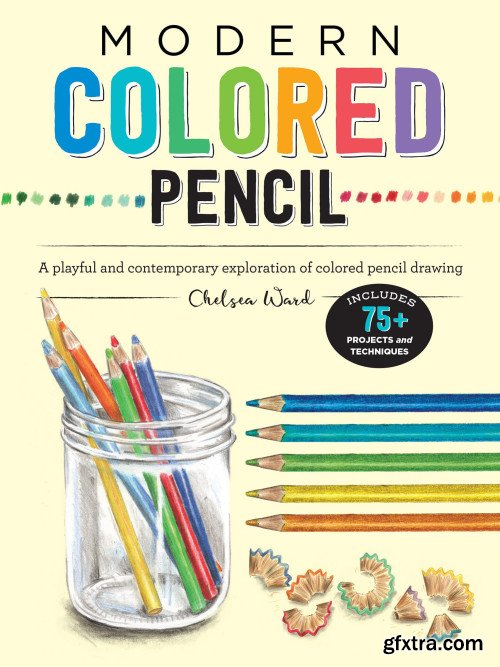 Modern Colored Pencil: A playful and contemporary exploration of colored pencil drawing (Modern)