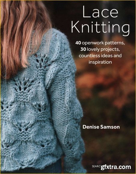 Lace Knitting: 40 openwork patterns, 30 lovely projects, countless ideas and inspiration