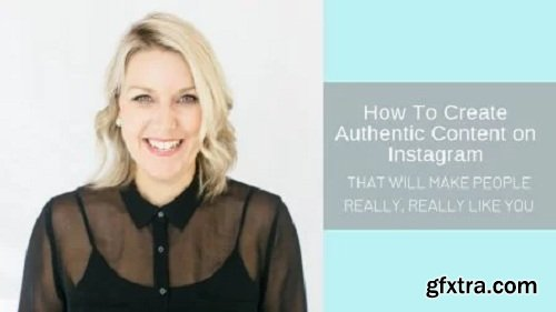 How to Create Authentic Content on Instagram That Will Make People Really, Really Like You