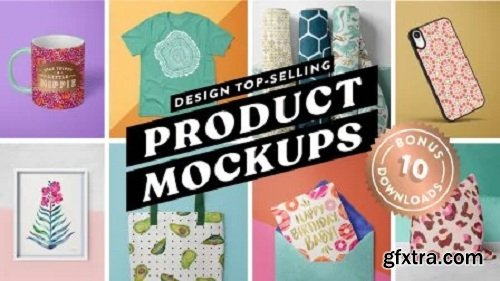 Design Top-Selling Product Mockups with Your Art ✶ BONUS: 10 Free Downloads ✶