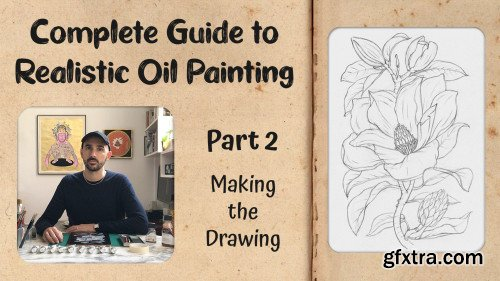 Complete Guide to Realistic Oil Painting - Part 2: Making the Drawing