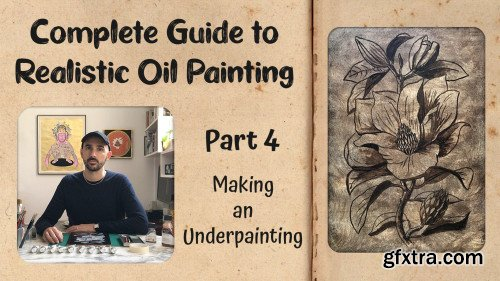 Complete Guide to Realistic Oil Painting - Part 4: Making an Underpainting