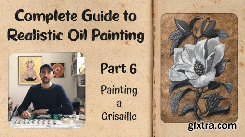 Complete Guide to Realistic Oil Painting - Part 6: Painting a Grisaille