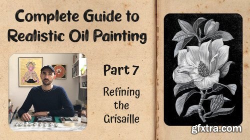 Complete Guide to Realistic Oil Painting - Part 7: Refining the Grisaille