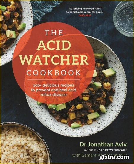 The Acid Watcher Cookbook: 100+ Delicious Recipes to Prevent and Heal Acid Reflux Disease, UK Edition