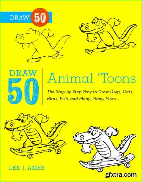 Draw 50 Animal \'Toons: The Step-by-Step Way to Draw Dogs, Cats, Birds, Fish, and Many, Many, More