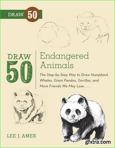 Draw 50 Endangered Animals: The Step-by-Step Way to Draw Humpback Whales, Giant Pandas, Gorillas, and More Friends We Ma