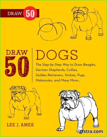 Draw 50 Dogs: The Step-by-Step Way to Draw Beagles, German Shepherds, Collies, Golden Retrievers, Yorkies, Pugs, Malamutes, and Many More…