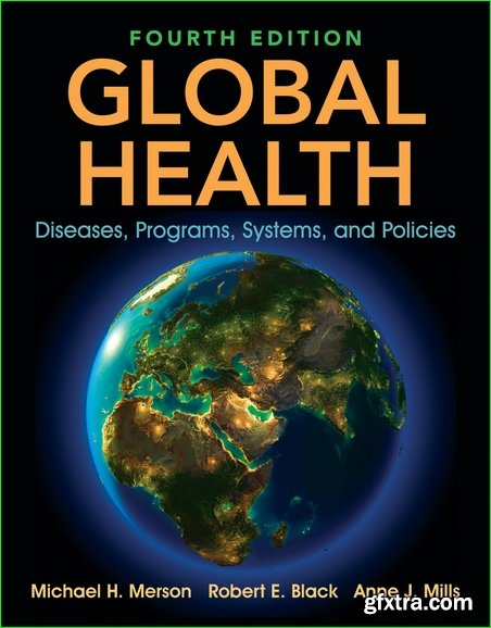 Global Health : Diseases, Programs, Systems, and Policies, Fourth Edition