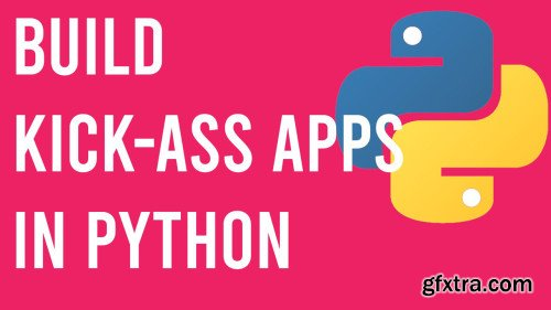 Build Kick-Ass Apps with Python - Be a Boss at Python In No Time