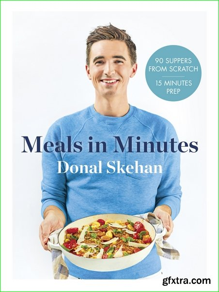 Donal\'s Meals in Minutes: 90 Suppers from Scratch/15 Minutes Prep