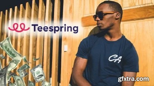 Teespring Masterclass: Start Your Own Successful T-shirt Business Online