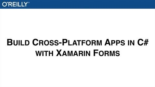 Oreilly - Build Cross-platform Apps in C# with Xamarin Forms - 9781491955123