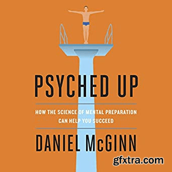 Psyched Up: How the Science of Mental Preparation Can Help You Succeed (Audiobook)