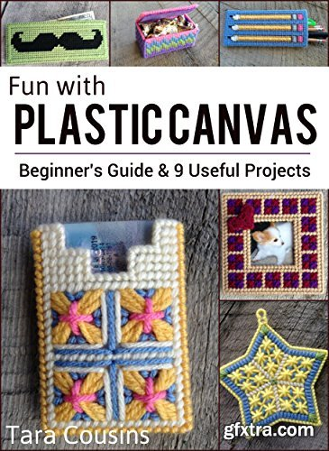 Fun with Plastic Canvas: Beginner\'s Guide & 9 Useful Projects