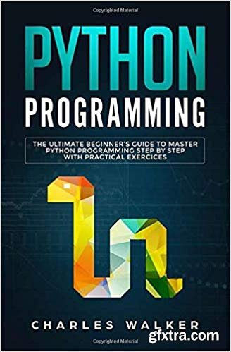 Python Programming: The Ultimate Beginner\'s Guide to Master Python Programming Step by Step with Practical Exercices